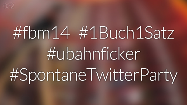 #nohashtag 032 #fbm14 | #1Buch1Satz | #ubahnficker | #SpontaneTwitterParty