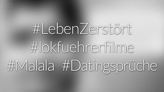 #nohashtag 033 #LebenZerstört | #lokfuehrerfilme | #Malala | #Datingsprüche