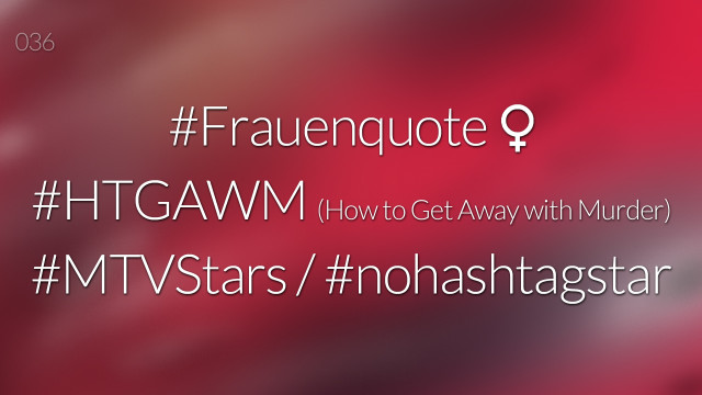 #nohashtag 036 #Frauenquote | #HTGAWM (How to Get Away with Murder) | #MTVStars