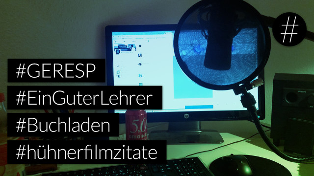 #nohashtag 042 #GERESP | #EinGuterLehrer | #Puppenstars | #Buchladen | #hühnerfilmzitate